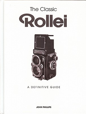 The Classic Rollei By Phillips, John